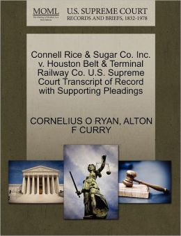 Connell Rice & Sugar Co. Inc. V. Houston Belt & Terminal Railway Co. U.S. Supreme Court Transcript Of Record With Supporting Pleadings