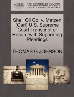 Shell Oil Co. V. Matzen (Carl) U.S. Supreme Court Transcript Of Record With Supporting Pleadings
