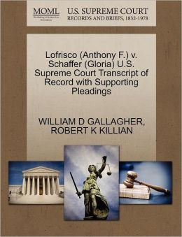 Lofrisco (Anthony F.) V. Schaffer (Gloria) U.S. Supreme Court Transcript Of Record With Supporting Pleadings