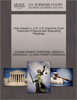 Holt (Joseph) V. U.S. U.S. Supreme Court Transcript Of Record With Supporting Pleadings