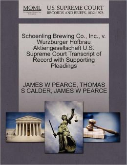 Schoenling Brewing Co., Inc., V. Wurzburger Hofbrau Aktiengesellschaft U.S. Supreme Court Transcript Of Record With Supporting Pleadings