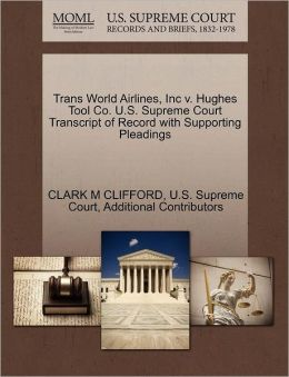 Trans World Airlines, Inc v. Hughes Tool Co. U.S. Supreme Court Transcript of Record with Supporting Pleadings