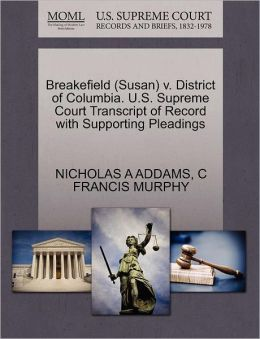 Breakefield (Susan) V. District Of Columbia. U.S. Supreme Court Transcript Of Record With Supporting Pleadings