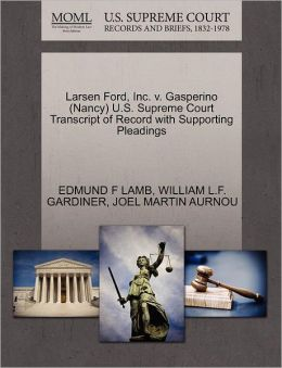 Larsen Ford, Inc. V. Gasperino (Nancy) U.S. Supreme Court Transcript Of Record With Supporting Pleadings