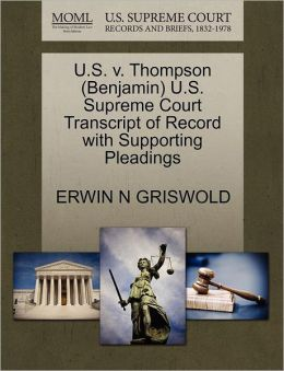 U.S. V. Thompson (Benjamin) U.S. Supreme Court Transcript Of Record With Supporting Pleadings