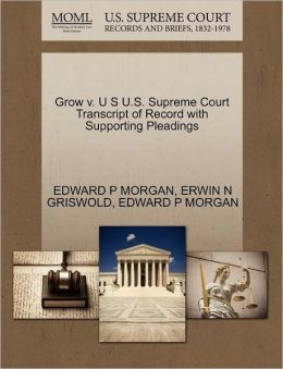 Grow V. U S U.S. Supreme Court Transcript Of Record With Supporting Pleadings
