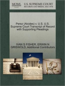 Perez (Alcides) V. U.S. U.S. Supreme Court Transcript Of Record With Supporting Pleadings