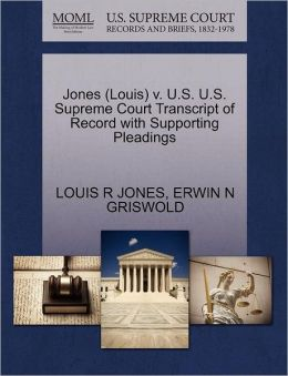 Jones (Louis) V. U.S. U.S. Supreme Court Transcript Of Record With Supporting Pleadings