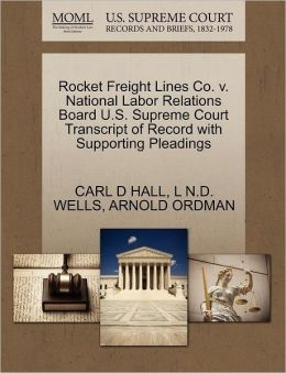 Rocket Freight Lines Co. V. National Labor Relations Board U.S. Supreme Court Transcript Of Record With Supporting Pleadings