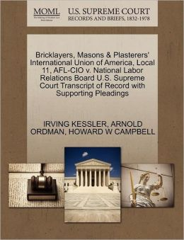 Bricklayers, Masons & Plasterers' International Union Of America, Local 11, Afl-Cio V. National Labor Relations Board U.S. Supreme Court Transcript Of Record With Supporting Pleadings