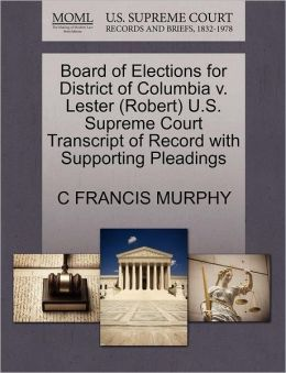 Board Of Elections For District Of Columbia V. Lester (Robert) U.S. Supreme Court Transcript Of Record With Supporting Pleadings