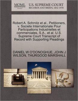 Robert A. Schmitz Et Al., Petitioners, V. Societe Internationale Pour Participations Industrielles Et Commerciales, S.A., Et Al. U.S. Supreme Court Transcript Of Record With Supporting Pleadings