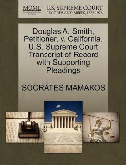 Douglas A. Smith, Petitioner, V. California. U.S. Supreme Court Transcript Of Record With Supporting Pleadings