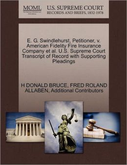 E. G. Swindlehurst, Petitioner, V. American Fidelity Fire Insurance Company Et Al. U.S. Supreme Court Transcript Of Record With Supporting Pleadings