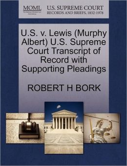 U.S. V. Lewis (Murphy Albert) U.S. Supreme Court Transcript Of Record With Supporting Pleadings