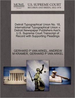 Detroit Typographical Union No. 18, International Typographical Union V. Detroit Newspaper Publishers Ass'N. U.S. Supreme Court Transcript Of Record With Supporting Pleadings