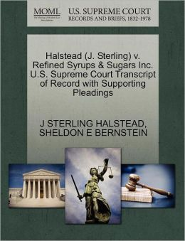 Halstead (J. Sterling) V. Refined Syrups & Sugars Inc. U.S. Supreme Court Transcript Of Record With Supporting Pleadings