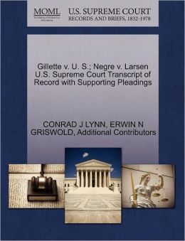 Gillette V. U. S.; Negre V. Larsen U.S. Supreme Court Transcript Of Record With Supporting Pleadings