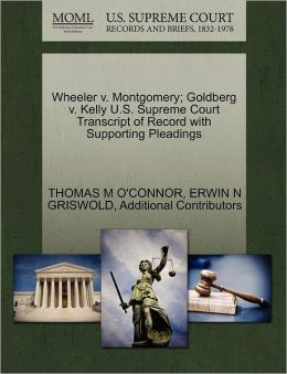 Wheeler V. Montgomery; Goldberg V. Kelly U.S. Supreme Court Transcript Of Record With Supporting Pleadings