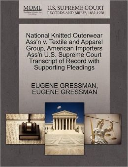 National Knitted Outerwear Ass'N V. Textile And Apparel Group, American Importers Ass'N U.S. Supreme Court Transcript Of Record With Supporting Pleadings