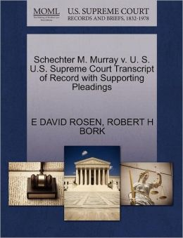 Schechter M. Murray V. U. S. U.S. Supreme Court Transcript Of Record With Supporting Pleadings