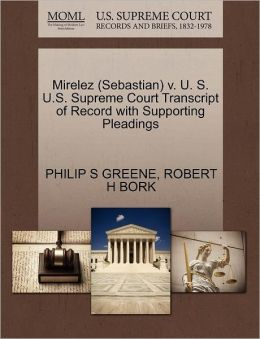 Mirelez (Sebastian) V. U. S. U.S. Supreme Court Transcript Of Record With Supporting Pleadings
