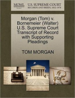 Morgan (Tom) V. Bornemeier (Walter) U.S. Supreme Court Transcript Of Record With Supporting Pleadings