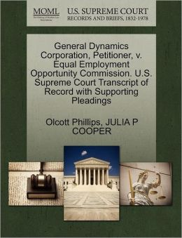 General Dynamics Corporation, Petitioner, V. Equal Employment Opportunity Commission. U.S. Supreme Court Transcript Of Record With Supporting Pleadings