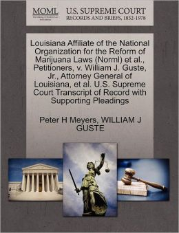 Louisiana Affiliate Of The National Organization For The Reform Of Marijuana Laws (Norml) Et Al., Petitioners, V. William J. Guste, Jr., Attorney General Of Louisiana, Et Al. U.S. Supreme Court Transcript Of Record With Supporting Pleadings