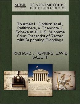 Thurman L. Dodson Et Al., Petitioners, V. Theodore J. Scheve Et Al. U.S. Supreme Court Transcript Of Record With Supporting Pleadings