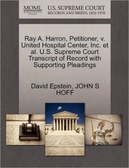 Ray A. Harron, Petitioner, V. United Hospital Center, Inc. Et Al. U.S. Supreme Court Transcript Of Record With Supporting Pleadings