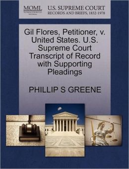 Gil Flores, Petitioner, V. United States. U.S. Supreme Court Transcript Of Record With Supporting Pleadings