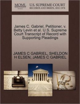 James C. Gabriel, Petitioner, V. Betty Levin Et Al. U.S. Supreme Court Transcript Of Record With Supporting Pleadings