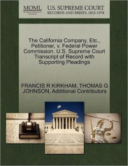 The California Company, Etc., Petitioner, V. Federal Power Commission. U.S. Supreme Court Transcript Of Record With Supporting Pleadings
