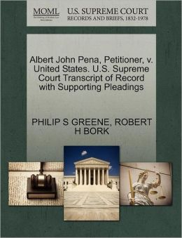 Albert John Pena, Petitioner, V. United States. U.S. Supreme Court Transcript Of Record With Supporting Pleadings