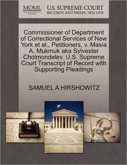 Commissioner Of Department Of Correctional Services Of New York Et Al., Petitioners, V. Masia A. Mukmuk Aka Sylvester Cholmondelev. U.S. Supreme Court Transcript Of Record With Supporting Pleadings