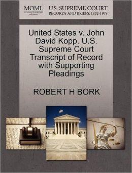 United States V. John David Kopp. U.S. Supreme Court Transcript Of Record With Supporting Pleadings
