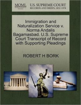 Immigration And Naturalization Service V. Norma Andalis Bagamasbad. U.S. Supreme Court Transcript Of Record With Supporting Pleadings