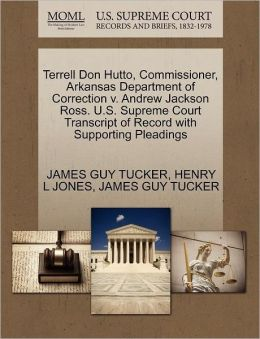 Terrell Don Hutto, Commissioner, Arkansas Department Of Correction V. Andrew Jackson Ross. U.S. Supreme Court Transcript Of Record With Supporting Pleadings