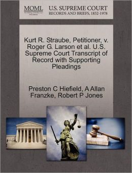 Kurt R. Straube, Petitioner, V. Roger G. Larson Et Al. U.S. Supreme Court Transcript Of Record With Supporting Pleadings