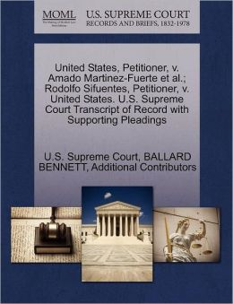 United States, Petitioner, v. Amado Martinez-Fuerte et al.; Rodolfo Sifuentes, Petitioner, v. United States. U.S. Supreme Court Transcript of Record with Supporting Pleadings