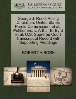 George J. Reed, Acting Chairman, United States Parole Commission, Et Al., Petitioners, V. Arthur E. Byrd Et Al. U.S. Supreme Court Transcript Of Record With Supporting Pleadings