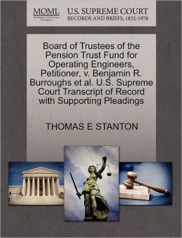 Board Of Trustees Of The Pension Trust Fund For Operating Engineers, Petitioner, V. Benjamin R. Burroughs Et Al. U.S. Supreme Court Transcript Of Record With Supporting Pleadings