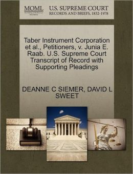 Taber Instrument Corporation Et Al., Petitioners, V. Junia E. Raab. U.S. Supreme Court Transcript Of Record With Supporting Pleadings