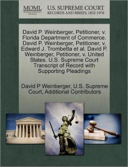 David P. Weinberger, Petitioner, v. Florida Department of Commerce. David P. Weinberger, Petitioner, v. Edward J. Trombetta et al. David P. Weinberger, Petitioner, v. United States. U.S. Supreme Court Transcript of Record with Supporting Pleadings