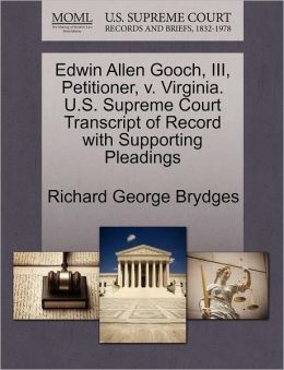 Edwin Allen Gooch, Iii, Petitioner, V. Virginia. U.S. Supreme Court Transcript Of Record With Supporting Pleadings