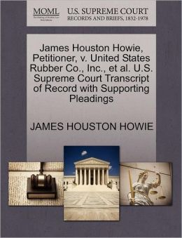 James Houston Howie, Petitioner, V. United States Rubber Co., Inc., Et Al. U.S. Supreme Court Transcript Of Record With Supporting Pleadings