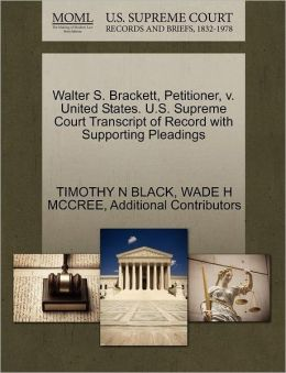Walter S. Brackett, Petitioner, V. United States. U.S. Supreme Court Transcript Of Record With Supporting Pleadings