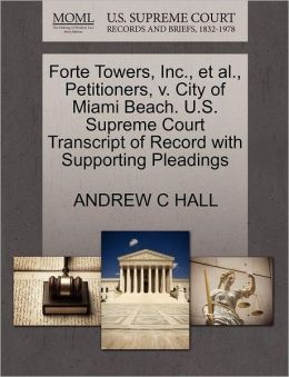 Forte Towers, Inc., Et Al., Petitioners, V. City Of Miami Beach. U.S. Supreme Court Transcript Of Record With Supporting Pleadings