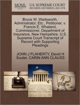 Bruce W. Wadsworth, Administrator, Etc., Petitioner, V. Francis E. Whaland, Commissioner, Department Of Insurance, New Hampshire. U.S. Supreme Court Transcript Of Record With Supporting Pleadings
